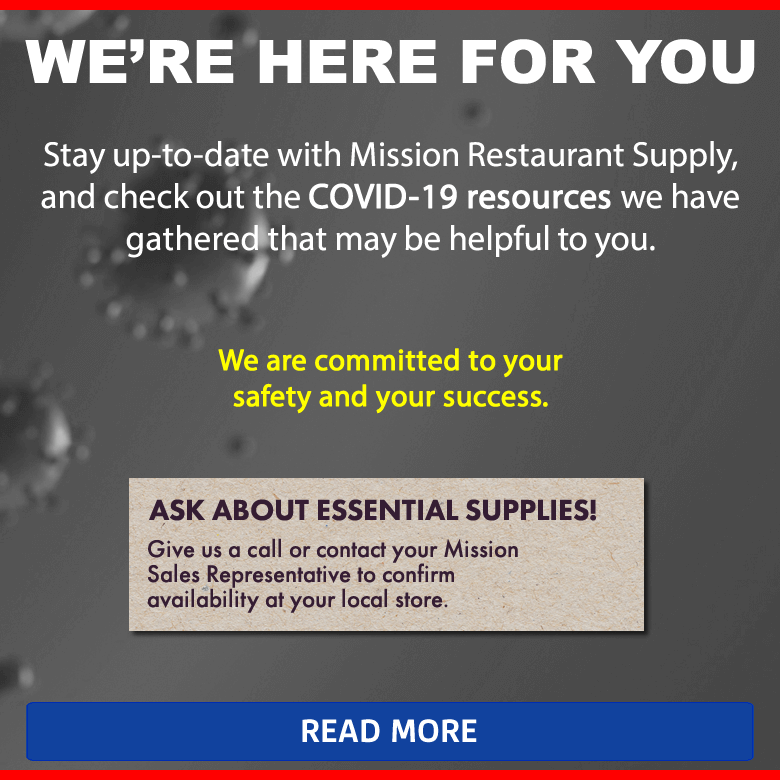 Stay up-to-date with Mission Restaurant Supply's COVID-19 resources. Read More!
