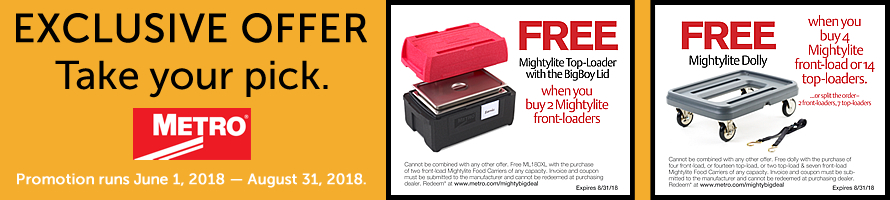 Metro promotion through August 31, 2018. Get a FREE Mightylite Top-Loader with BigBoy Lid OR a FREE Mightylite Dolly with qualifying purchases.