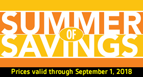 Summer of Savings (Prices valid through September 1, 2018)