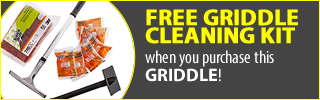Get a free griddle cleaning kit with purchase of select in-stock griddle.